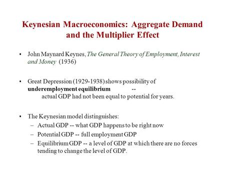 Keynesian Macroeconomics: Aggregate Demand and the Multiplier Effect John Maynard Keynes, The General Theory of Employment, Interest and Money (1936) Great.
