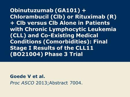 Obinutuzumab (GA101) + Chlorambucil (Clb) or Rituximab (R) + Clb versus Clb Alone in Patients with Chronic Lymphocytic Leukemia (CLL) and Co-Existing Medical.