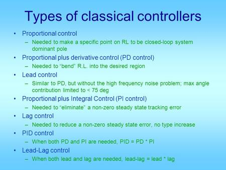 Types of classical controllers Proportional control –Needed to make a specific point on RL to be closed-loop system dominant pole Proportional plus derivative.