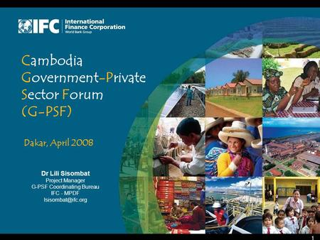 Dr Lili Sisombat Project Manager G-PSF Coordinating Bureau IFC - MPDF 1 Cambodia Government-Private Sector Forum (G-PSF) Dakar, April.