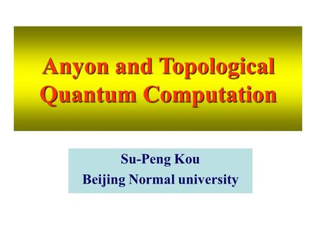 Anyon and Topological Quantum Computation Beijing Normal university