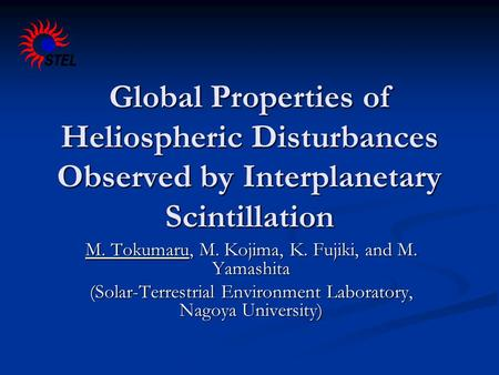 Global Properties of Heliospheric Disturbances Observed by Interplanetary Scintillation M. Tokumaru, M. Kojima, K. Fujiki, and M. Yamashita (Solar-Terrestrial.