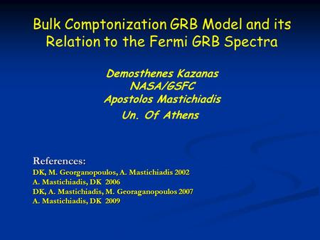References: DK, M. Georganopoulos, A. Mastichiadis 2002 A. Mastichiadis, DK 2006 DK, A. Mastichiadis, M. Georaganopoulos 2007 A. Mastichiadis, DK 2009.