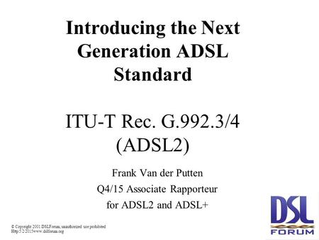 © Copyright 2001 DSLForum, unauthorized use prohibited  Introducing the Next Generation ADSL Standard ITU-T Rec. G.992.3/4.