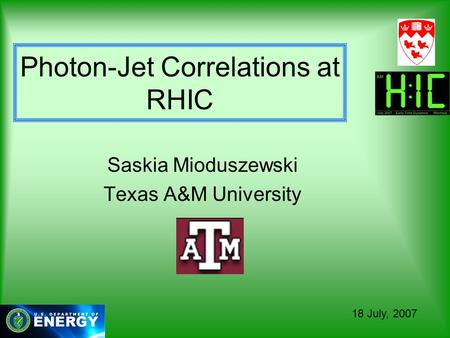 Photon-Jet Correlations at RHIC Saskia Mioduszewski Texas A&M University 18 July, 2007.