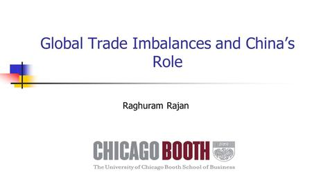 Global Trade Imbalances and China's Role Raghuram Rajan.