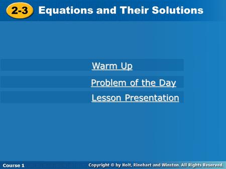 Course 1 2-3 Equations and Their Solutions Course 1 Warm Up Warm Up Lesson Presentation Lesson Presentation Problem of the Day Problem of the Day.