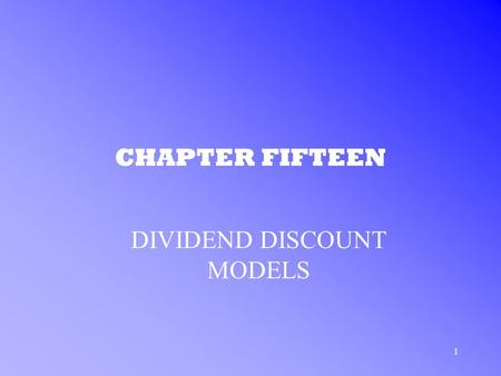 1 CHAPTER FIFTEEN DIVIDEND DISCOUNT MODELS. 2 CAPITALIZATION OF INCOME METHOD THE INTRINSIC VALUE OF A STOCK –represented by present value of the income.