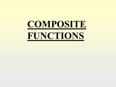 COMPOSITE FUNCTIONS. The composite function: fg means… Apply the rule for g, then, apply the rule for f. So, if f(x) = x 2 and g(x) = 3x + 1 Then fg(2)