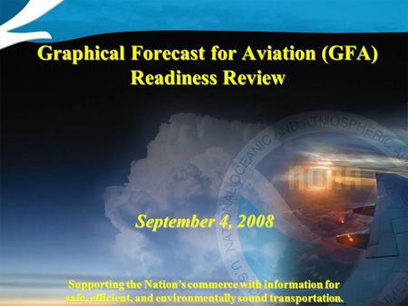Supporting the Nation's commerce with information for safe, efficient, and environmentally sound transportation. September 4, 2008 Graphical Forecast for.