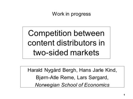Competition between content distributors in two-sided markets Harald Nygård Bergh, Hans Jarle Kind, Bjørn-Atle Reme, Lars Sørgard, Norwegian School of.