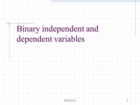 FIN822 Li11 Binary independent and dependent variables.