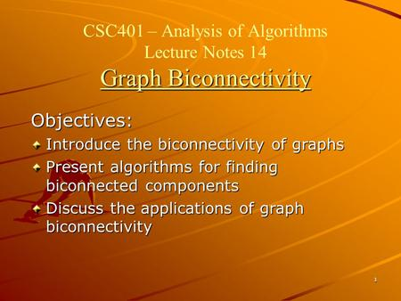 CSC401 – Analysis of Algorithms Lecture Notes 14 Graph Biconnectivity