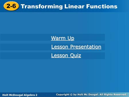 Holt McDougal Algebra 2 2-6 Transforming Linear Functions 2-6 Transforming Linear Functions Holt Algebra 2 Warm Up Warm Up Lesson Presentation Lesson Presentation.