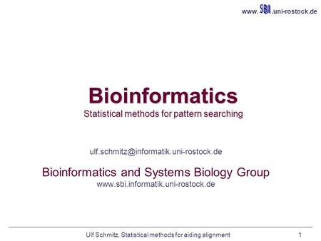 Ulf Schmitz, Statistical methods for aiding alignment1 Bioinformatics Statistical methods for pattern searching Ulf Schmitz