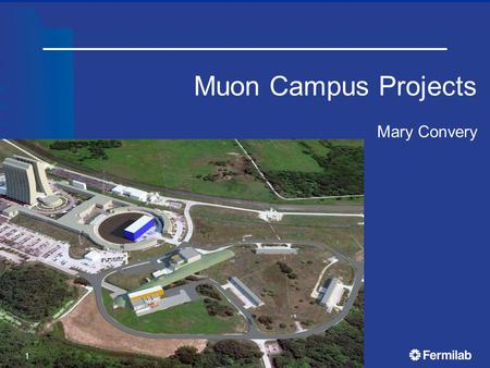 Muon Campus Projects Mary Convery 1. Background on Muon Campus plan Earlier Plan had 5 Common Projects:  MC1 Building (GPP)  MC Beamline Enclosure (GPP)