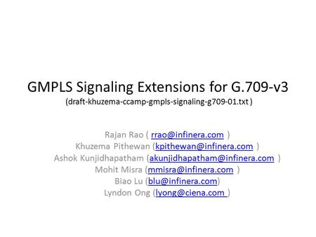 GMPLS Signaling Extensions for G.709-v3 (draft-khuzema-ccamp-gmpls-signaling-g709-01.txt ) Rajan Rao (  Khuzema Pithewan.