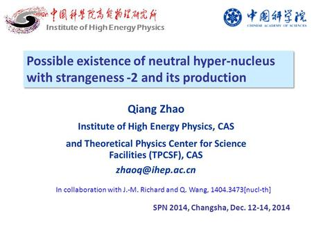 Possible existence of neutral hyper-nucleus with strangeness -2 and its production SPN 2014, Changsha, Dec. 12-14, 2014 Institute of High Energy Physics.
