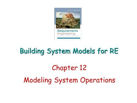 Building System Models for RE Chapter 12 Modeling System Operations.