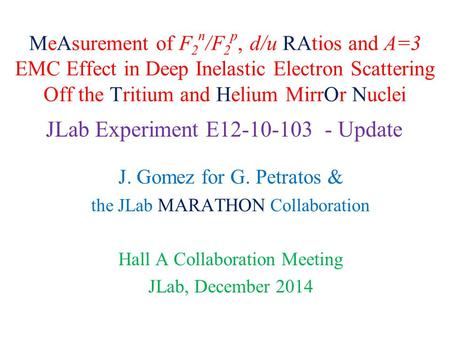MeAsurement of F 2 n /F 2 p, d/u RAtios and A=3 EMC Effect in Deep Inelastic Electron Scattering Off the Tritium and Helium MirrOr Nuclei J. Gomez for.