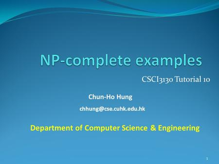 CSCI3130 Tutorial 10 Chun-Ho Hung Department of Computer Science & Engineering 1.