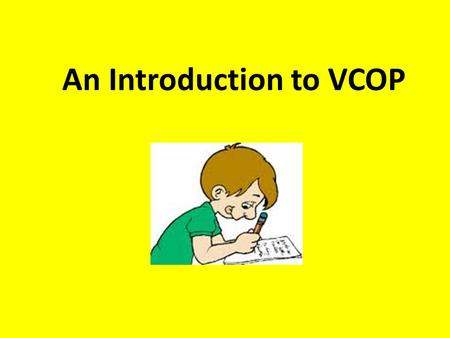 An Introduction to VCOP. What does VCOP mean? Ros Wilson has spent 45 years working in Education in the UK. She realised that good writing consisted of.