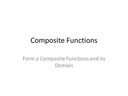 Form a Composite Functions and its Domain