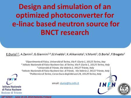 16 th ICNCT June 14-19, 2014 Helsinki, Finland Design and simulation of an optimized photoconverter for e-linac based neutron source for BNCT research.