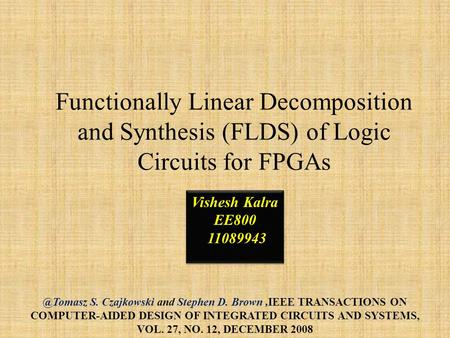 Functionally Linear Decomposition and Synthesis (FLDS) of Logic Circuits for S. Czajkowski and Stephen D. Brown,IEEE TRANSACTIONS ON COMPUTER-AIDED.