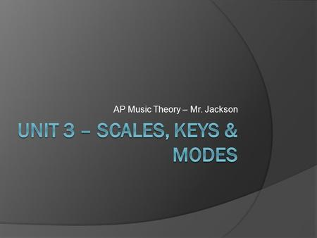 AP Music Theory – Mr. Jackson Scales SCALES are an ordered collection of pitches in whole-and half-step patterns. The word scale comes from the Latin.