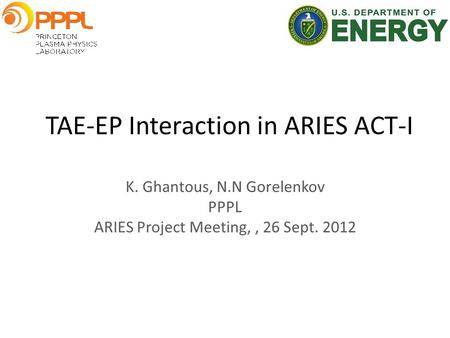 TAE-EP Interaction in ARIES ACT-I K. Ghantous, N.N Gorelenkov PPPL ARIES Project Meeting,, 26 Sept. 2012.