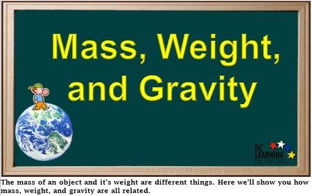 The mass of an object and it's weight are different things. Here we'll show you how mass, weight, and gravity are all related.