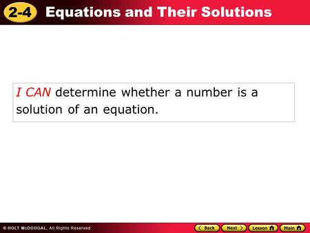 2-4 Equations and Their Solutions I CAN determine whether a number is a solution of an equation.
