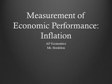 Measurement of Economic Performance: Inflation AP Economics Mr. Bordelon.