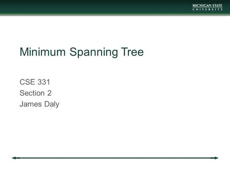 Minimum Spanning Tree CSE 331 Section 2 James Daly.