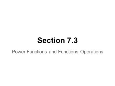 Section 7.3 Power <strong>Functions</strong> <strong>and</strong> <strong>Functions</strong> Operations.