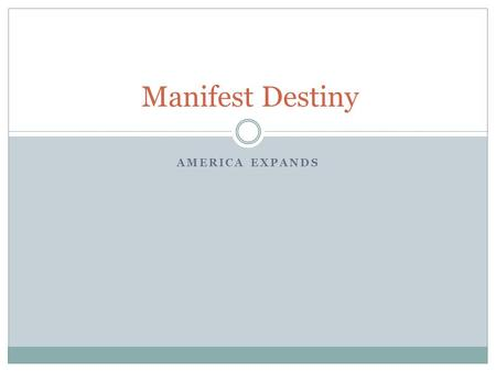 Manifest Destiny America Expands.