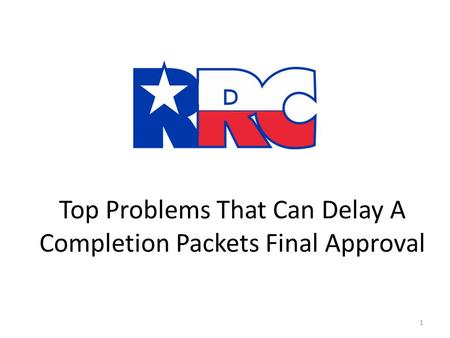 Top Problems That Can Delay A Completion Packets Final Approval 1.