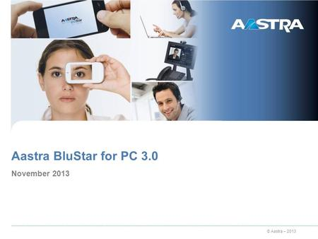 © Aastra – 2013 Aastra BluStar for PC 3.0 November 2013.