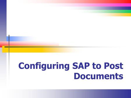 Configuring SAP to Post Documents. Slide 2 Where are we? So far, you have configured much of the master data Company structure G / L Vendors Material.