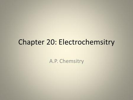 Chapter 20: Electrochemsitry A.P. Chemsitry. 20.1 Oxidation-Reduction Reactions Oxidation-reduction reactions (or redox reactions) involve the transfer.
