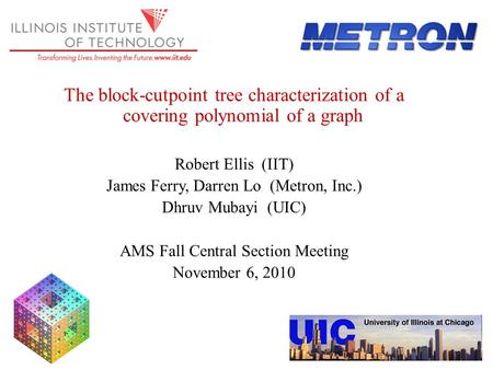 The block-cutpoint tree characterization of a covering polynomial of a graph Robert Ellis (IIT) James Ferry, Darren Lo (Metron, Inc.) Dhruv Mubayi (UIC)