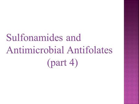 Sulfonamides and Antimicrobial Antifolates (part 4)