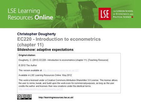 Christopher Dougherty EC220 - Introduction to econometrics (chapter 11) Slideshow: adaptive expectations Original citation: Dougherty, C. (2012) EC220.
