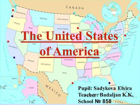 The United States of America Pupil: Sadykova Elvira Teacher: Badaljan K.K. School № 858.