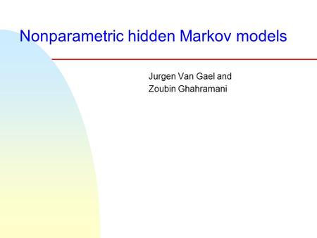 Nonparametric hidden Markov models Jurgen Van Gael and Zoubin Ghahramani.