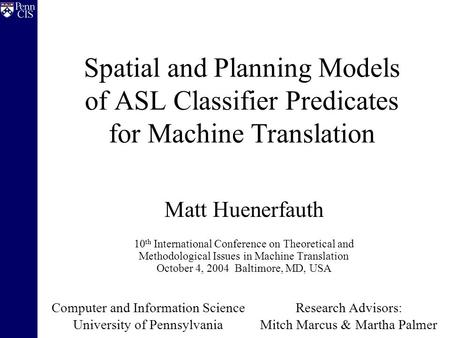 Spatial and Planning Models of ASL Classifier Predicates for Machine Translation Matt Huenerfauth 10 th International Conference on Theoretical and Methodological.