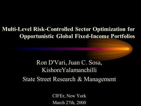 Multi-Level Risk-Controlled Sector Optimization for Opportunistic Global Fixed-Income Portfolios Ron D'Vari, Juan C. Sosa, KishoreYalamanchilli State.