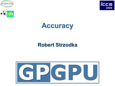 Accuracy Robert Strzodka. 2Overview Precision and Accuracy Hardware Resources Mixed Precision Iterative Refinement.