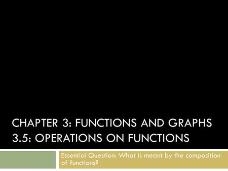 Chapter 3: Functions and Graphs 3.5: Operations on Functions